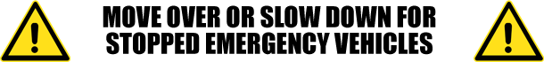 Move over or slow down for stopped emergency vehicles.